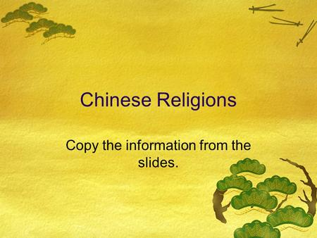 Chinese Religions Copy the information from the slides.