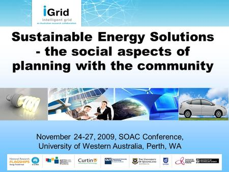 Sustainable Energy Solutions - the social aspects of planning with the community November 24-27, 2009, SOAC Conference, University of Western Australia,