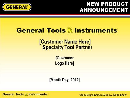 """Specialty and Innovation…Since 1922"" General Tools Instruments [Customer Name Here] Specialty Tool Partner [Month Day, 2012] General Tools Instruments."