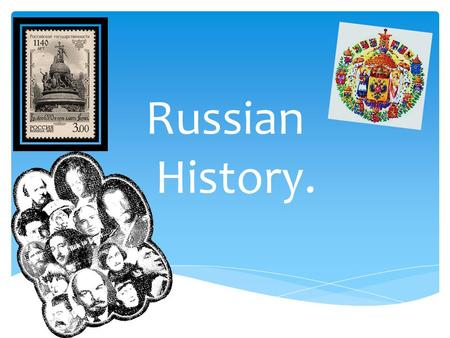 Russian History..  Russia is a country with a rich history. There are many glorious and heroic events. Of course there are disputable moments too. 