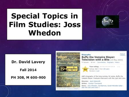 Special Topics in Film Studies: Joss Whedon Dr. David Lavery Fall 2014 PH 308, M 600-900.