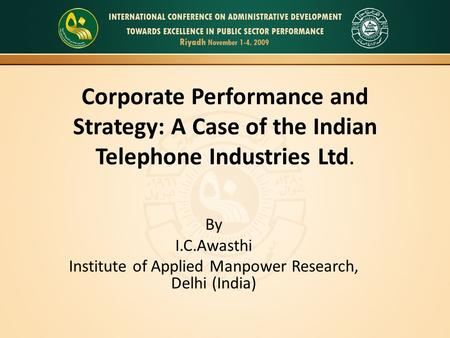 Corporate Performance and Strategy: A Case of the Indian Telephone Industries Ltd. By I.C.Awasthi Institute of Applied Manpower Research, Delhi (India)