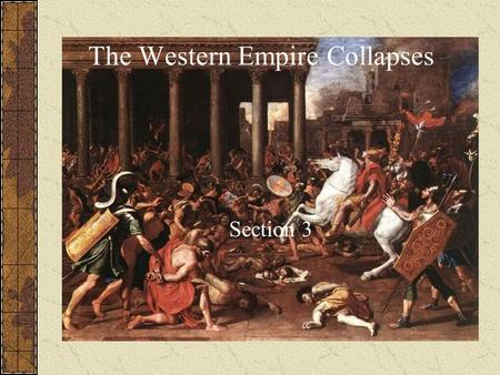 The Western Empire Collapses Section 3. 7.1.1 Study the early strengths and lasting contributions of Rome (e.g., significance of Roman citizenship; rights.