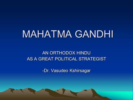 MAHATMA GANDHI AN ORTHODOX <strong>HINDU</strong> AS A GREAT POLITICAL STRATEGIST