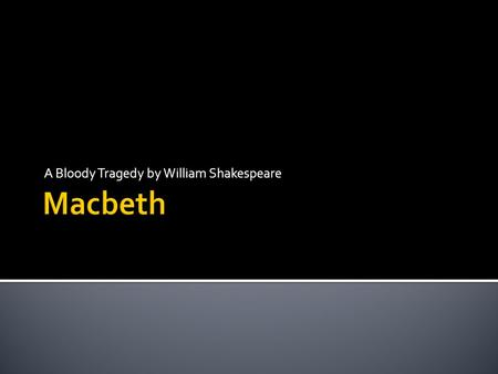 a bloody imagery in the play macbeth by william shakespeare After macbeth kills duncan and his wife smears blood on  is not—sum up  shakespeare's theme of contradiction.