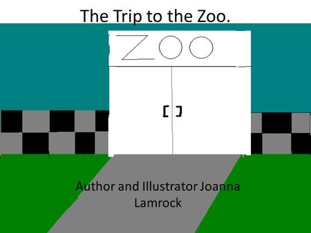The Trip to the Zoo. Author and Illustrator Joanna Lamrock.