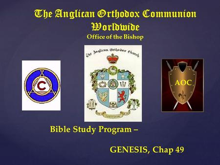 The Anglican Orthodox Communion Worldwide Office of the Bishop Bible Study Program – GENESIS, Chap 49 AOC.