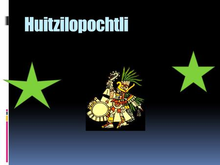 "Huitzilopochtli. HISTORY  Huitzilopochtli (or ""hummingbird"") was the chief god of the Aztecs and was called their god of war. According to legend, it."