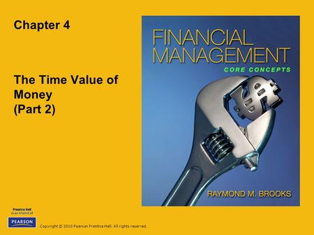 Copyright © 2010 Pearson Prentice Hall. All rights reserved. Chapter 4 The Time Value of Money (Part 2)