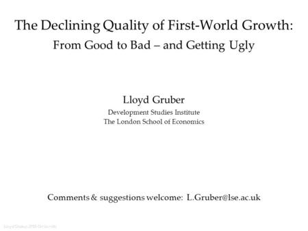 Lloyd Gruber, IPES (3-Nov-08) The Declining Quality of First-World Growth: From Good to Bad – and Getting Ugly Lloyd Gruber Development Studies Institute.
