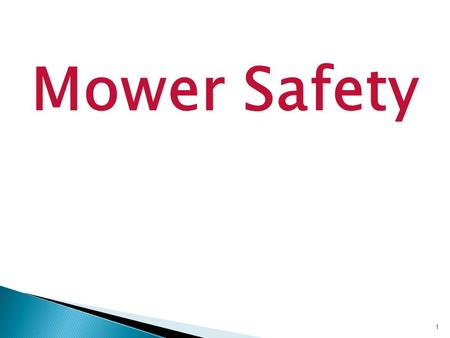 1 Mower Safety. If problems can be identified before stepping into the driver's seat, needless accidents can be prevented and the equipment will remain.
