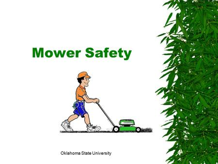 Oklahoma State University Mower Safety. Oklahoma State University Getting Started  Not everyone knows how to operate a mower safely. In fact, what most.