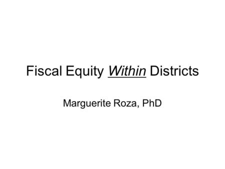 Fiscal Equity Within Districts Marguerite Roza, PhD.