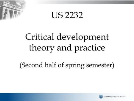US 2232 Critical development theory and practice (Second half of spring semester)