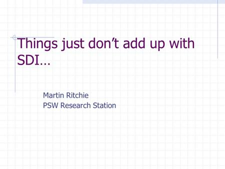 Things just don't add up with SDI… Martin Ritchie PSW Research Station.