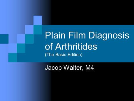 Plain Film Diagnosis of Arthritides (The Basic Edition) Jacob Walter, M4.