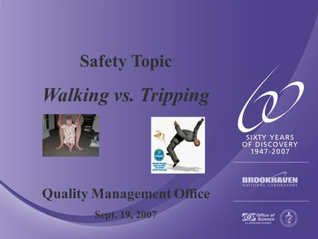 Safety Topic Walking vs. Tripping Quality Management Office Sept. 19, 2007.