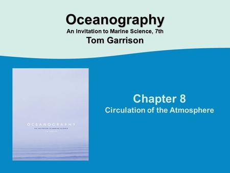Chapter 8 Circulation of the Atmosphere Oceanography An Invitation to Marine Science, 7th Tom Garrison.