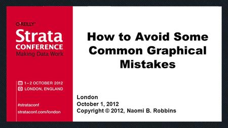 How to Avoid Some Common Graphical Mistakes London October 1, 2012 Copyright © 2012, Naomi B. Robbins.
