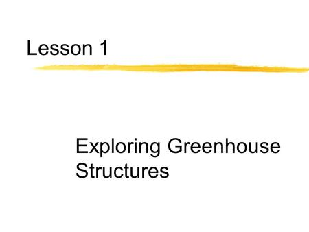 Lesson 1 Exploring Greenhouse Structures. Next Generation Science/Common Core Standards Addressed! zHS ‐ LS2 ‐ 3. Construct and revise an explanation.