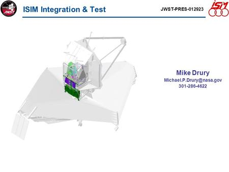 ISIM Integration & Test Mike Drury 301-286-4622 JWST-PRES-012923.
