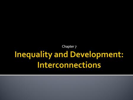 Chapter 7.  Majority of the world's population has access to very limited resources  With low incomes distributed unequally, consequences for poverty.