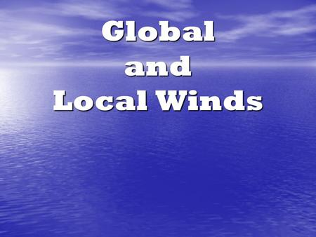 Global and Local Winds. Review of Air Air Movement Wind is the movement of air caused by differences in air pressure Wind is the movement of air caused.