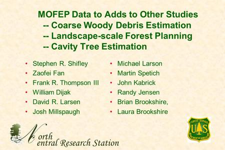 MOFEP Data to Adds to Other Studies -- Coarse Woody Debris Estimation -- Landscape-scale Forest Planning -- Cavity Tree Estimation orth entral Research.