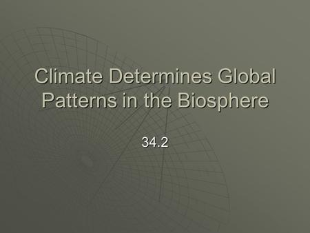 Climate Determines Global Patterns in the Biosphere 34.2.