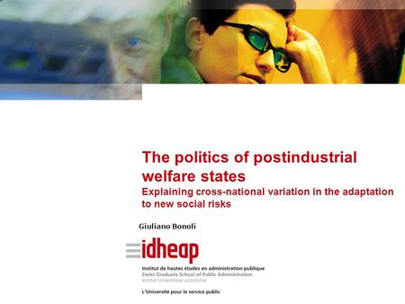 The politics of postindustrial welfare states Explaining cross-national variation in the adaptation to new social risks Giuliano Bonoli.