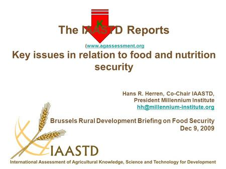K The IAASTD Reports (www.agassessment.orgwww.agassessment.org Key issues in relation to food and nutrition security Hans R. Herren, Co-Chair IAASTD, President.