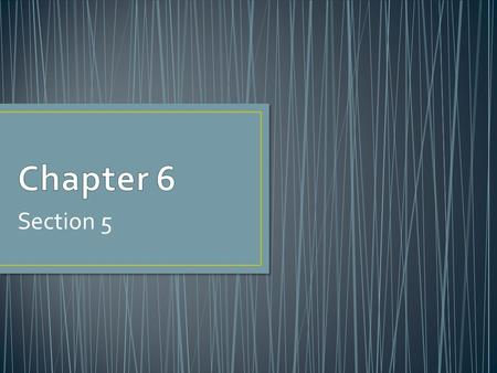 Chapter 6 Section 5.