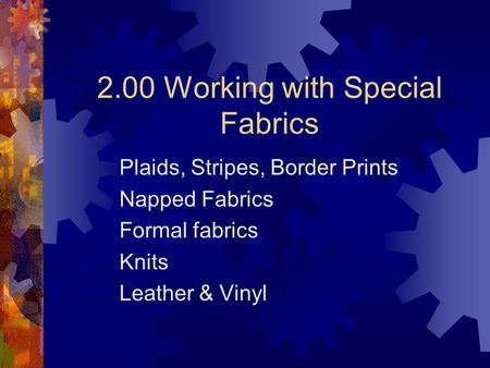 2.00 Working with Special Fabrics Plaids, Stripes, Border Prints Napped Fabrics Formal fabrics Knits Leather & Vinyl.