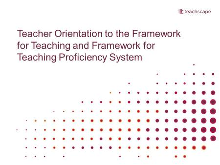 Teacher Orientation to the Framework for Teaching and Framework for Teaching Proficiency System.