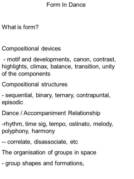 Form In Dance What is form? Compositional devices - motif and developments, canon, contrast, highlights, climax, balance, transition, unity of the components.