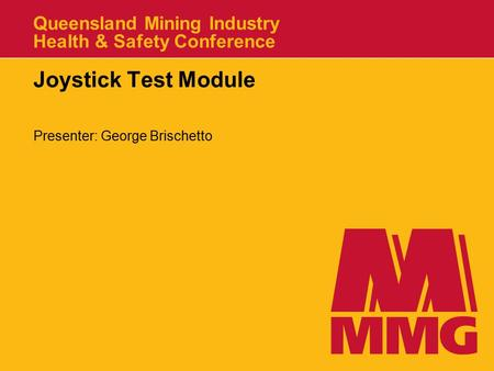 Queensland Mining Industry Health & Safety Conference Joystick Test Module Presenter: George Brischetto.