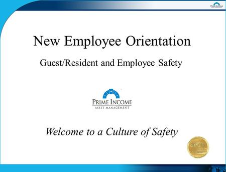 Welcome to a Culture of Safety New Employee Orientation Guest/Resident and Employee Safety.