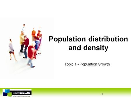 1 Population distribution and density Topic 1 - Population Growth.