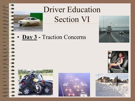 Driver Education Section VI Day 3 - Traction Concerns.