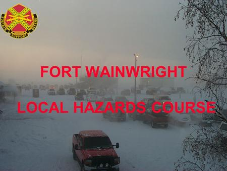 FORT WAINWRIGHT LOCAL HAZARDS COURSE. TOPICS GENERAL HAZARDS WINTER DRIVING SUMMER DRIVING MOTORCYCLES.