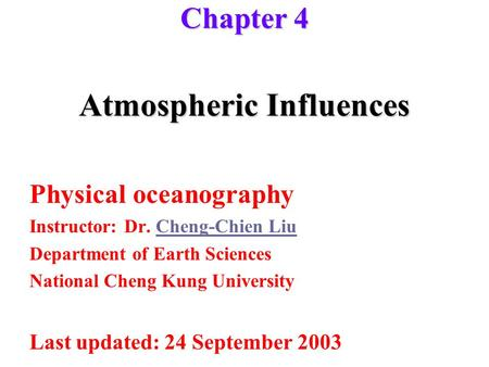 Atmospheric Influences Physical oceanography Instructor: Dr. Cheng-Chien LiuCheng-Chien Liu Department of Earth Sciences National Cheng Kung University.