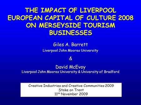THE IMPACT OF LIVERPOOL EUROPEAN CAPITAL OF CULTURE 2008 ON MERSEYSIDE TOURISM BUSINESSES Creative Industries and Creative Communities 2009 Stoke on Trent.