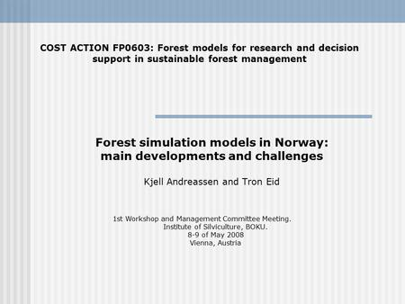 Forest simulation models in Norway: main developments and challenges Kjell Andreassen and Tron Eid COST ACTION FP0603: Forest models for research and decision.