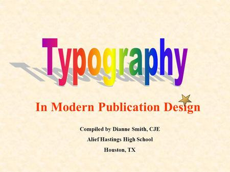 In Modern Publication Design Compiled by Dianne Smith, CJE Alief Hastings High School Houston, TX.