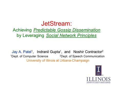 JetStream: Achieving Predictable Gossip Dissemination by Leveraging Social Network Principles Jay A. Patel 1, Indranil Gupta 1, and Noshir Contractor 2.