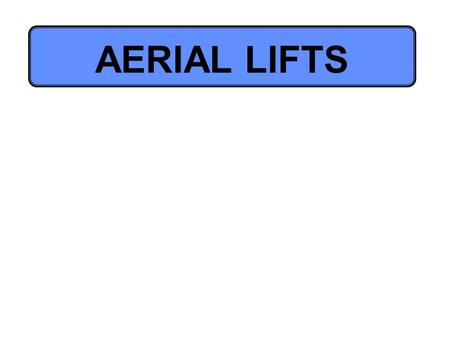 AERIAL LIFTS. Purpose:Lifts are a better way to reach overhead areas and are safer than ladders. However, there are safety precautions that must be followed.