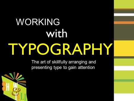 WORKING with TYPOGRAPHY The art of skillfully arranging and presenting type to gain attention.