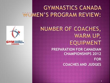 PREPARATION FOR CANADIAN CHAMPIONSHIPS 2012 FOR COACHES AND JUDGES 1.