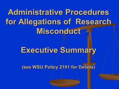Administrative Procedures for Allegations of Research Misconduct Executive Summary (see WSU Policy 2101 for Details)
