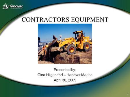 1 CONTRACTORS EQUIPMENT Presented by: Gina Hilgendorf – Hanover Marine April 30, 2009.